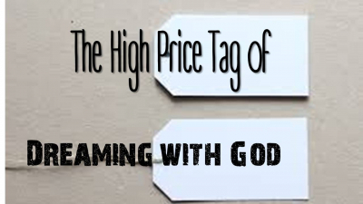 The High Price Tag of Dreaming With God Part 2